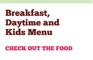 Breakfast, Daytime and Kids Menu